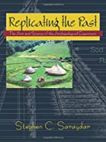Replicating The Past: The Art and Science of the Archaelogical Experiment