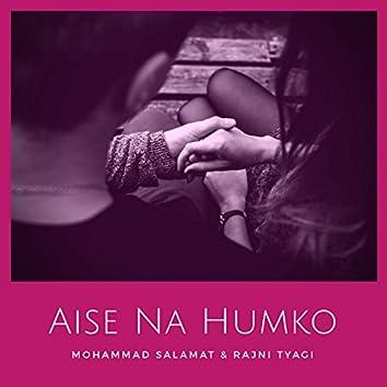 Aise Na Humko - Single