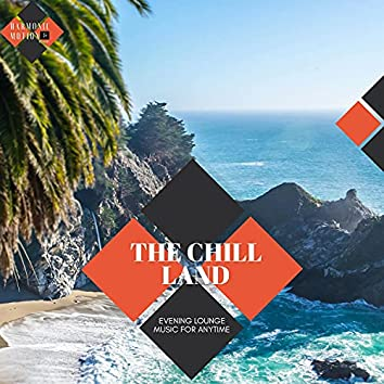 The Chill Land - Evening Lounge Music For Anytime