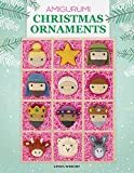 Amigurumi Christmas Ornaments: 40 Crochet Patterns for Keepsake Ornaments with a Delightful Nativity Set, North Pole Characters, Sweet Treats, Animal Friends and Baby's First Christmas