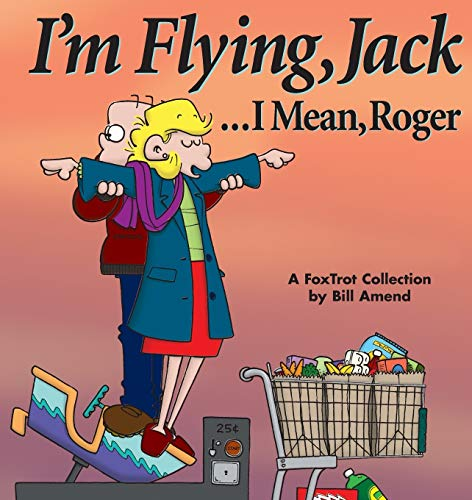 I'm Flying, Jack . . . I Mean, Roger: A FoxTrot Collection