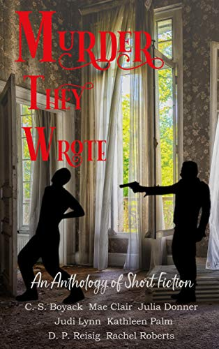 Murder They Wrote by [Judi Lynn, C.S. Boyack, Mae Clair, Kathleen Palm, Julia Donner, D.P. Reisig, Rachel Sherwood Roberts]