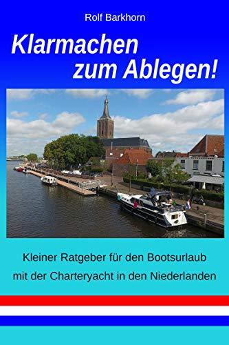 Klarmachen zum Ablegen: Kleiner Ratgeber für den Bootsurlaub mit der Charteryacht in den Niederlanden + Bonuskapitel Tourbericht 2018
