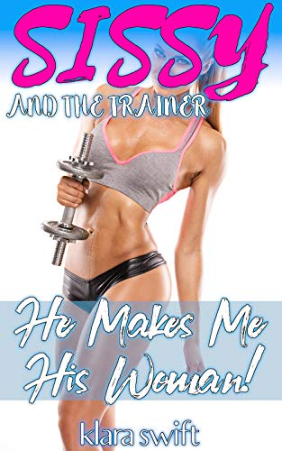 Sissy And The Trainer: He Makes Me His Woman! (English Edition)