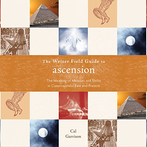 The Weiser Field Guide to Ascension: The Meaning of Miracles and Shifts in Consciousness Past and Present audiobook cover art