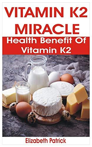 VITAMIN K2 MIRACLE: Health Benefit of Vitamin K2