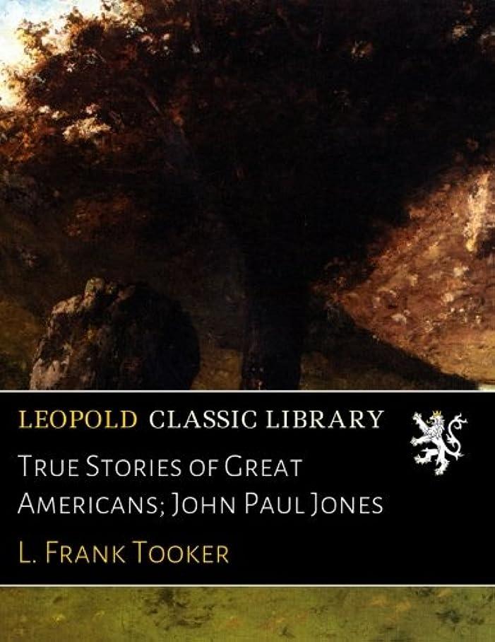 対応生き物妨げるTrue Stories of Great Americans; John Paul Jones