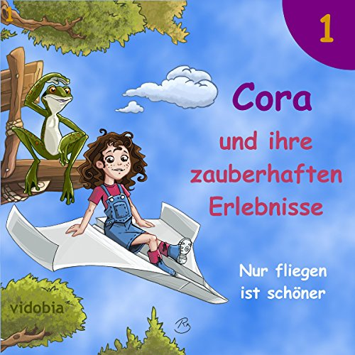 Nur fliegen ist schöner: 7 spannende Geschichten für Kinder vor dem Einschlafen (Cora und ihre zauberhaften Erlebnisse 1) Titelbild
