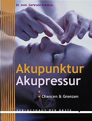 Akupunktur, Akupressur. Chancen und Grenzen: Chancen & Grenzen