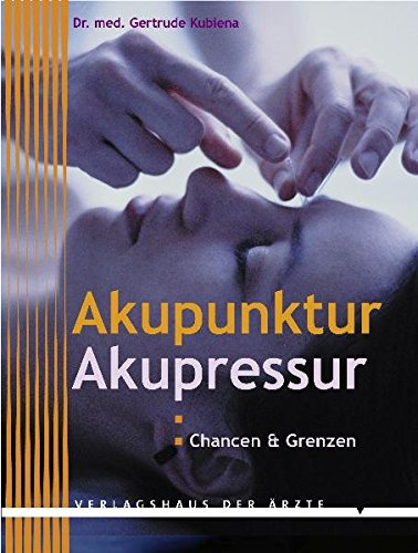 Akupunktur, Akupressur. Chancen und Grenzen