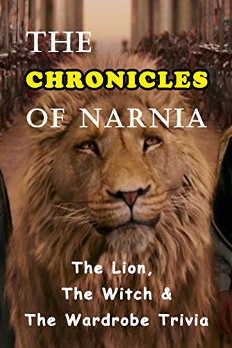 The Chronicles of Narnia: The Lion, The Witch & The Wardrobe Trivia: Ultimate Quiz Book (English Edition)