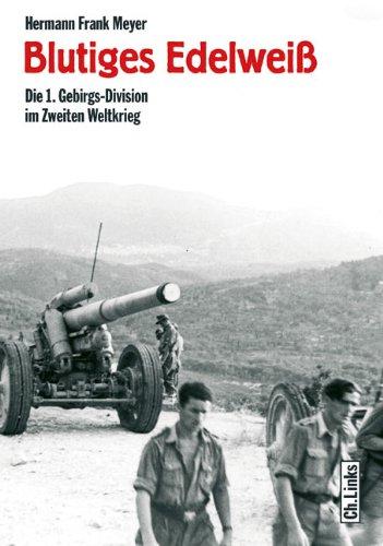 Blutiges Edelweiß. Die 1. Gebirgs-Division im Zweiten Weltkrieg