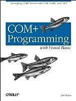 COM+ Programming with Visual Basic: Developing COM+ Servers with COM, COM+, and .NET