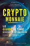 Crypto-monnaie - Le Guide Ultime Débutant et Intermédiaire pour Apprendre à Investir, Trader et Miner les Crypto-Monnaies