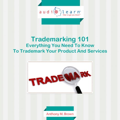 Trademarking 101: Everything You Need to Know to Trademark Your Product and Services audiobook cover art