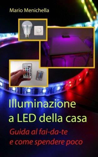 Illuminazione a LED della casa: Guida al fai-da-te e come spendere poco