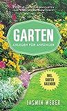 Garten anlegen für Anfänger : Kreative Ideen für den Garten (Gartenbuch, Gartenratgeber)