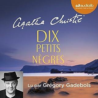 Dix petits nègres                   De :                                                                                                                                 Agatha Christie                               Lu par :                                                                                                                                 Grégory Gadebois                      Durée : 6 h et 17 min     112 notations     Global 4,7