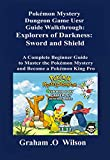 Pokémon Mystery Dungeon Game User Guide Walkthrough: Explorers of Darkness: Sword and Shield: A Complete Beginner Guide to Master the Pokémon Mystery ... Become a Pokémon King Pro (English Edition)