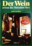 Der Wein erfreut des Menschen Herz.