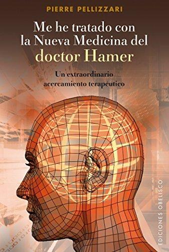 Me he tratado con la nueva medicina del Dr. Hamer: un extraordinario acercamiento terapéutico (SALUD Y VIDA NATURAL)