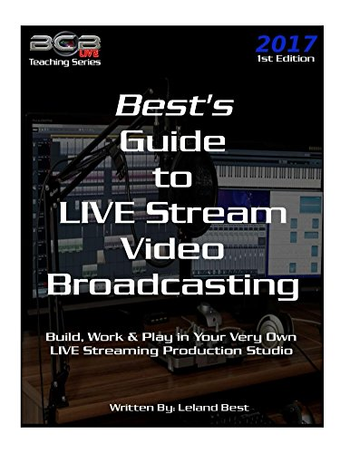 Best's Guide to LIVE Stream Video Broadcasting: Build, Work & Play in Your Own Live Streaming Production Studio (BCBLive! Teaching Series Book 1) (English Edition)