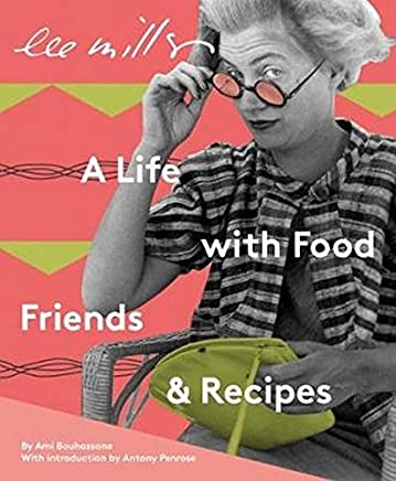 Lee Miller: A Life with Food, Friends and Recipes
