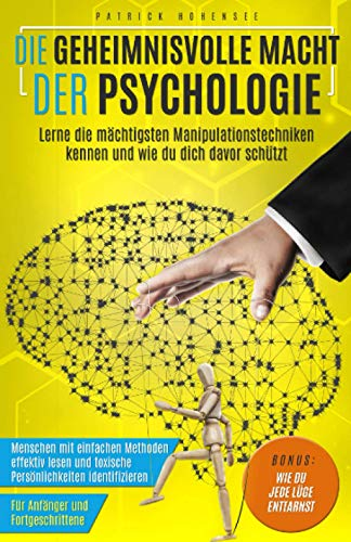 Die geheimnisvolle Macht der Psychologie. Lerne die mächtigsten Manipulationstechniken kennen und wie du dich davor schützt: Menschen mit einfachen ... Für Anfänger & Fortgeschrittene