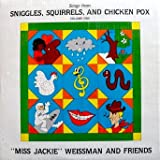 """Sniggles, Squirrels and Chicken Pox Volume I: """"Miss Jackie"""" Weissman and Friends. Sniggle song. Going to play outside. Halloween. Furry squirrel. Baby Bear's chicken pox. Turkey talk. Old Mother Hubbard Nine little reindeer & More"""