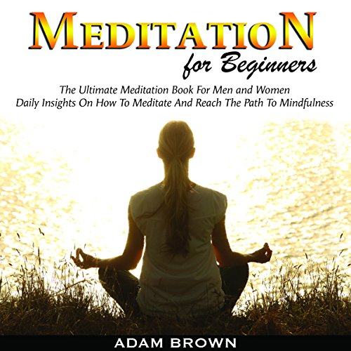 Meditation for Beginners: The Ultimate Meditation Book for Men and Women audiobook cover art