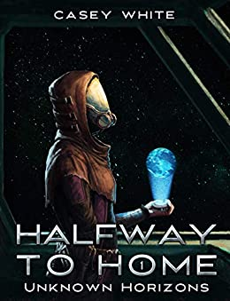 Unknown Horizons (Halfway to Home Book 1) by [Casey White]