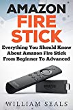 Amazon Fire Stick: Everything You Should Know About Amazon Fire Stick From Beginner...