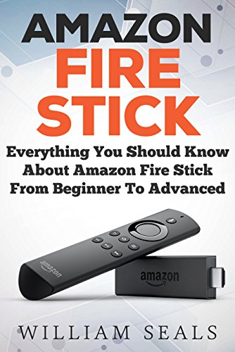 Amazon Fire Stick: Everything You Should Know About Amazon Fire Stick From Beginner To Advanced (Amazon Fire Tv Stick User Guide). Buy it now for 3.99