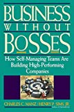 Business Without Bosses: How Self-Managing Teams Are Building High-Performing Companies