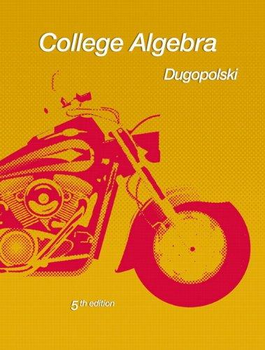 College Algebra (5th Edition) (Dugopolski Precalculus Series)