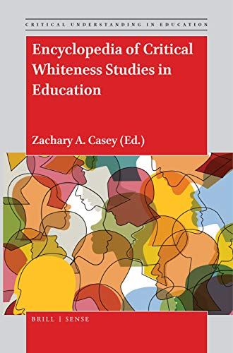Compare Textbook Prices for Encyclopedia of Critical Whiteness Studies in Education Critical Understanding in Education  ISBN 9789004376304 by Zachary A. Casey