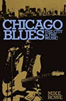 Chicago Blues: The City & the Music by Mike Rowe(1981-08-22)