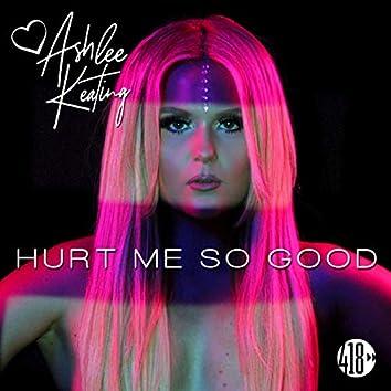 Hurt Me so Good