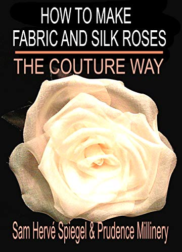 How to make Fabric and Silk Roses the Couture Way (English Edition)