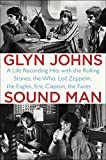 Sound Man: A Life Recording Hits with The Rolling Stones, The Who, Led Zeppelin, The Eagles , Eric Clapton, The Faces . . . (English Edition)