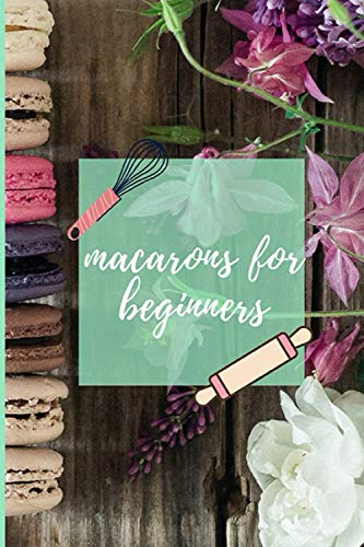 macarons for beginners: elegant lined withe notebook for all cooking Lovers
