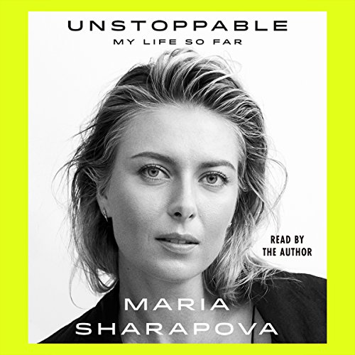 Unstoppable     My Life So Far              By:                                                                                                                                 Maria Sharapova                               Narrated by:                                                                                                                                 Maria Sharapova                      Length: 8 hrs and 11 mins     454 ratings     Overall 4.5