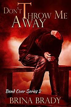 Don't Throw Me Away (Bend Over Series Book 2) by [Brina Brady, Tina Adamski]