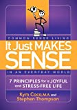 It Just Makes Sense: Common Sense Living in an Everyday World: 7 Principles for a Joyful and Stress Free Life (English Edition)