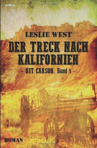DER TRECK NACH KALIFORNIEN - KIT CARSON, BAND 1: Die epische Western-Serie!