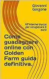 Come guadagnare online con Golden Farm guida definitiva.: All'interno trucco per recuperare 8 euro (Italian Edition)