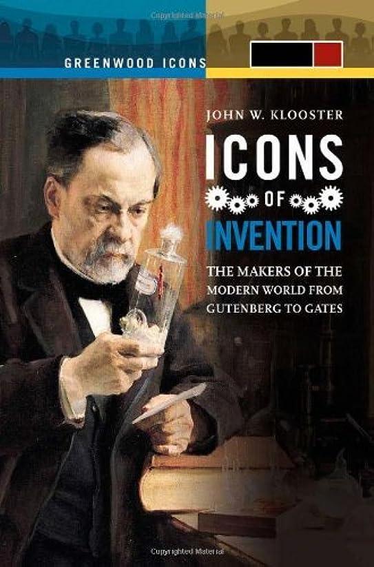 ヒゲタンカーサイバースペースIcons of Invention: The Makers of the Modern World from Gutenberg to Gates (Greenwood Icons) (English Edition)