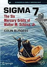 Sigma 7: The Six Mercury Orbits of Walter M. Schirra, Jr. (Springer Praxis Books)