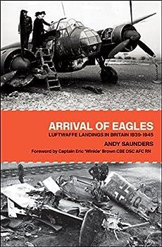 Arrival of Eagles  Luftwaffe Landings in Britain 1939–1945