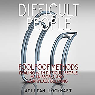 Difficult People: Foolpoof Methods     Dealing with Difficult People, Mean People, and Workplace Bullying              By:                                                                                                                                 William Lockhart                               Narrated by:                                                                                                                                 Dan Lizette                      Length: 3 hrs and 5 mins     10 ratings     Overall 4.1